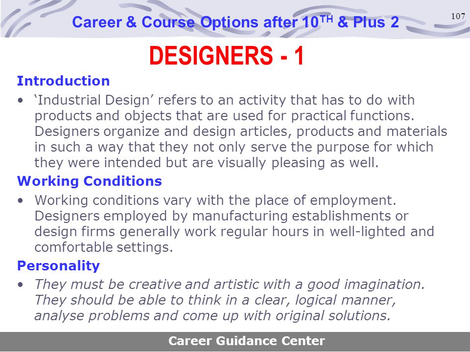 107 DESIGNERS - 1 Career & Course Options after 10 TH & Plus 2 Introduction 'Industrial Design' refers to an activity that has to do with products and