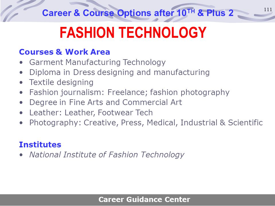 111 FASHION TECHNOLOGY Career & Course Options after 10 TH & Plus 2 Courses & Work Area Garment Manufacturing Technology Diploma in Dress designing an