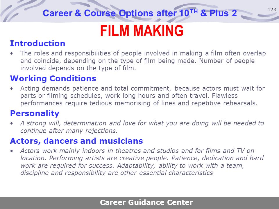 128 FILM MAKING Career & Course Options after 10 TH & Plus 2 Introduction The roles and responsibilities of people involved in making a film often ove