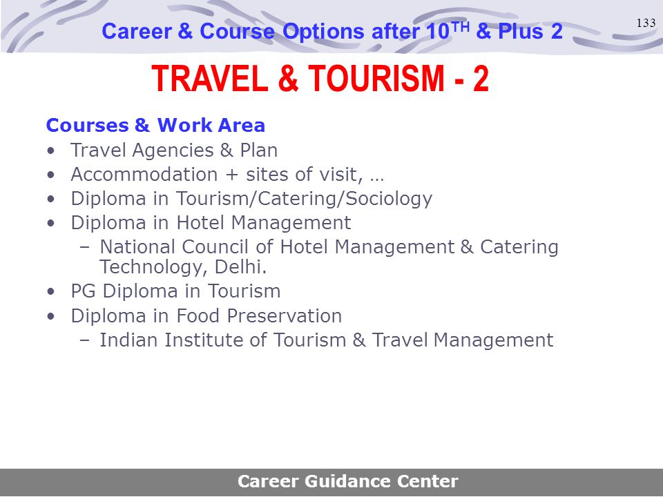 133 TRAVEL & TOURISM - 2 Career & Course Options after 10 TH & Plus 2 Courses & Work Area Travel Agencies & Plan Accommodation + sites of visit, … Dip