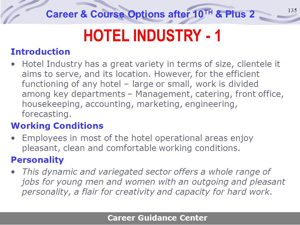 135 HOTEL INDUSTRY - 1 Career & Course Options after 10 TH & Plus 2 Introduction Hotel Industry has a great variety in terms of size, clientele it aim