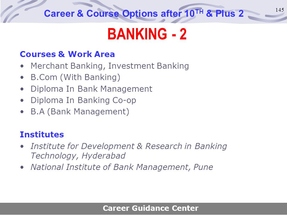 145 BANKING - 2 Career & Course Options after 10 TH & Plus 2 Courses & Work Area Merchant Banking, Investment Banking B.Com (With Banking) Diploma In