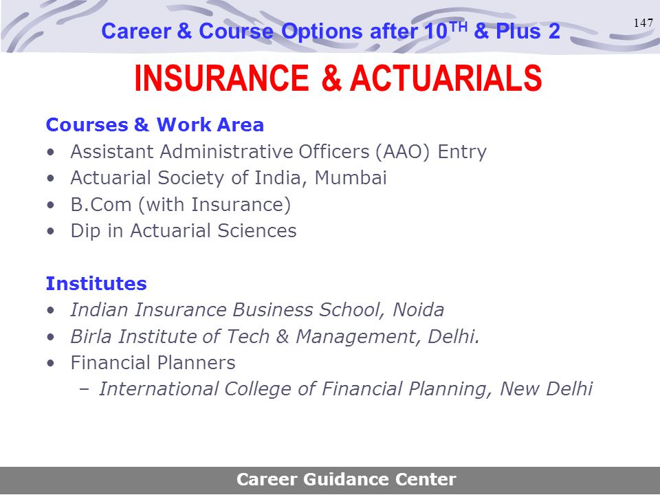 147 INSURANCE & ACTUARIALS Career & Course Options after 10 TH & Plus 2 Courses & Work Area Assistant Administrative Officers (AAO) Entry Actuarial So