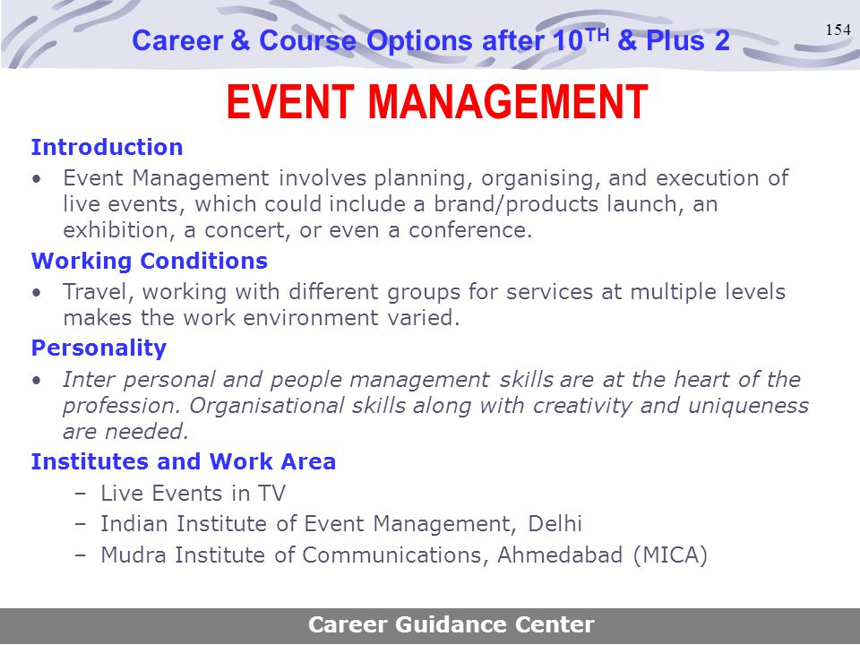 154 EVENT MANAGEMENT Career & Course Options after 10 TH & Plus 2 Introduction Event Management involves planning, organising, and execution of live e