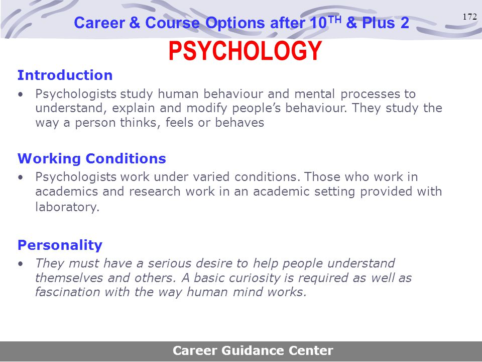 172 PSYCHOLOGY Career & Course Options after 10 TH & Plus 2 Introduction Psychologists study human behaviour and mental processes to understand, expla