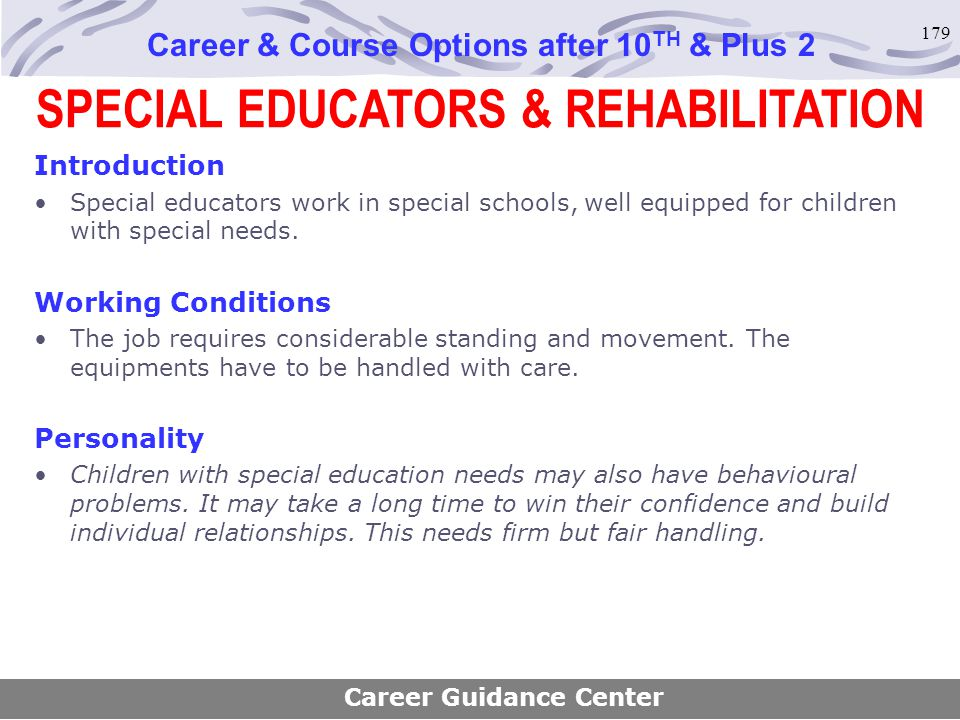 179 SPECIAL EDUCATORS & REHABILITATION Career & Course Options after 10 TH & Plus 2 Introduction Special educators work in special schools, well equip