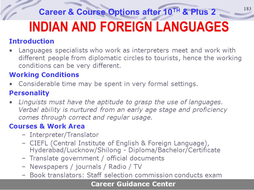 183 INDIAN AND FOREIGN LANGUAGES Career & Course Options after 10 TH & Plus 2 Introduction Languages specialists who work as interpreters meet and wor