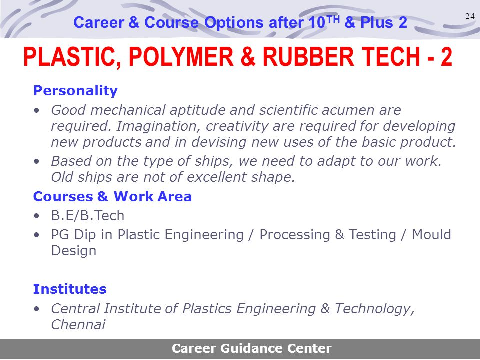 24 Career & Course Options after 10 TH & Plus 2 Personality Good mechanical aptitude and scientific acumen are required. Imagination, creativity are r