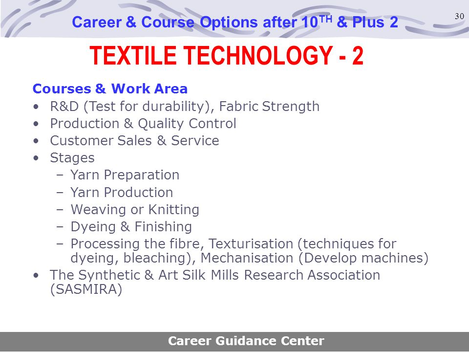 30 TEXTILE TECHNOLOGY - 2 Career & Course Options after 10 TH & Plus 2 Courses & Work Area R&D (Test for durability), Fabric Strength Production & Qua