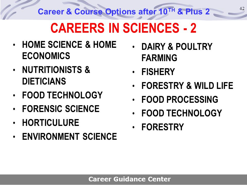 42 CAREERS IN SCIENCES - 2 Career & Course Options after 10 TH & Plus 2 Career Guidance Center DAIRY & POULTRY FARMING FISHERY FORESTRY & WILD LIFE FO