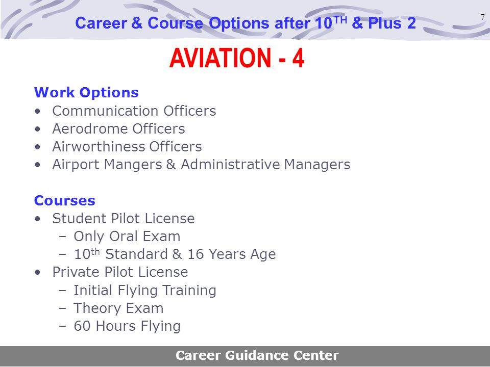 7 AVIATION - 4 Career & Course Options after 10 TH & Plus 2 Work Options Communication Officers Aerodrome Officers Airworthiness Officers Airport Mang