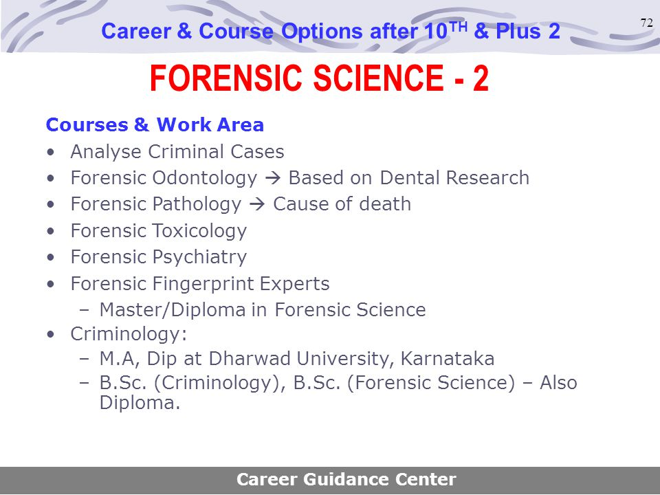 72 FORENSIC SCIENCE - 2 Career & Course Options after 10 TH & Plus 2 Courses & Work Area Analyse Criminal Cases Forensic Odontology  Based on Dental