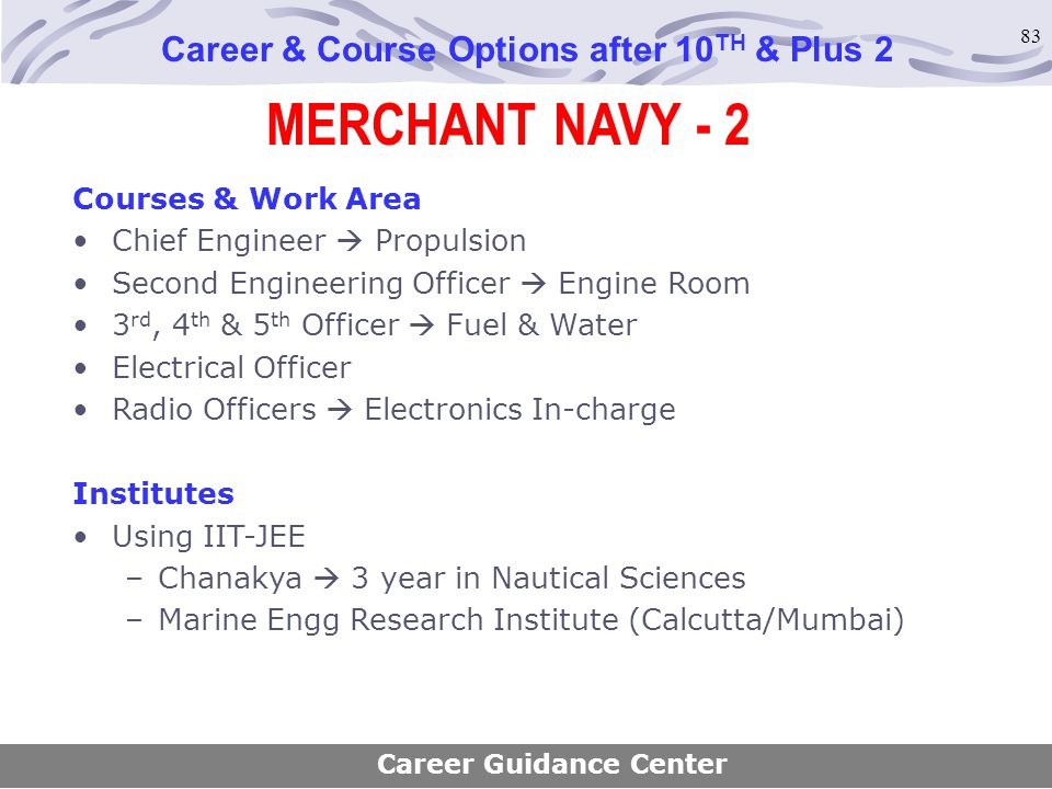 83 MERCHANT NAVY - 2 Career & Course Options after 10 TH & Plus 2 Courses & Work Area Chief Engineer  Propulsion Second Engineering Officer  Engine