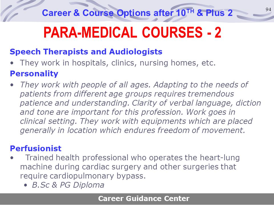 94 PARA-MEDICAL COURSES - 2 Career & Course Options after 10 TH & Plus 2 Speech Therapists and Audiologists They work in hospitals, clinics, nursing h