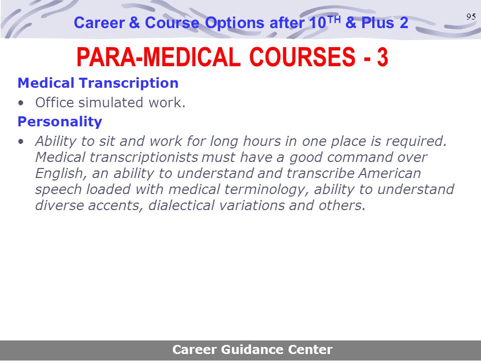 95 PARA-MEDICAL COURSES - 3 Career & Course Options after 10 TH & Plus 2 Medical Transcription Office simulated work. Personality Ability to sit and w