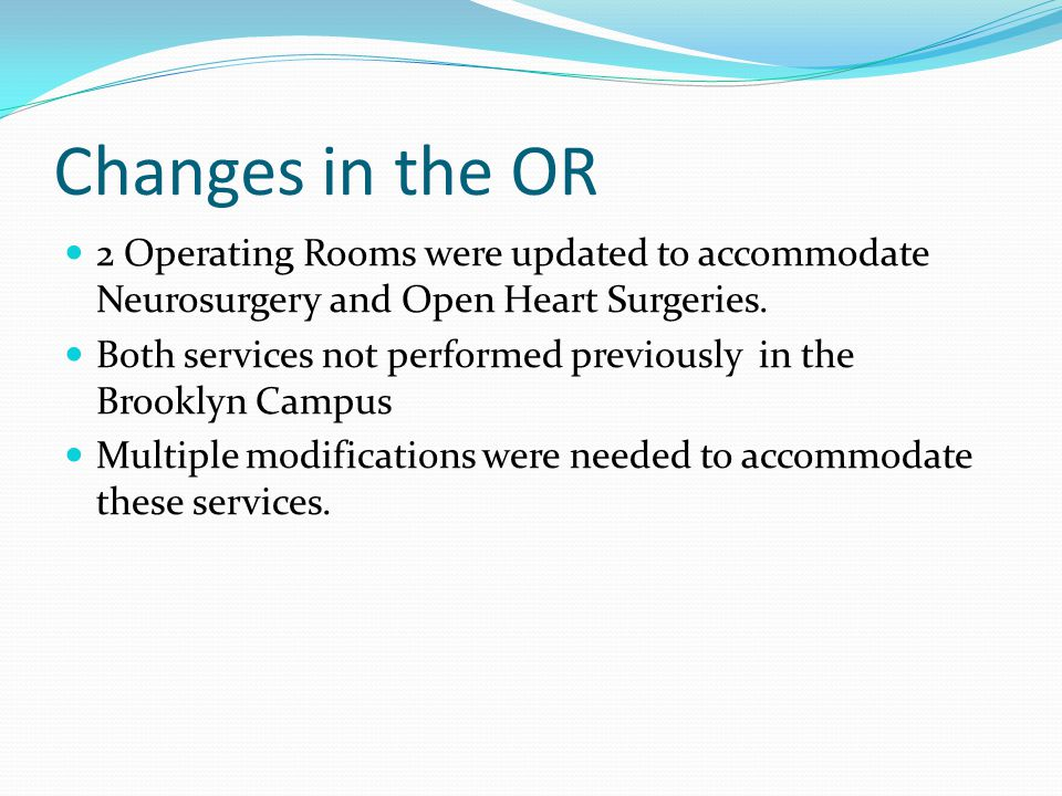 Changes in the OR 2 Operating Rooms were updated to accommodate Neurosurgery and Open Heart Surgeries.