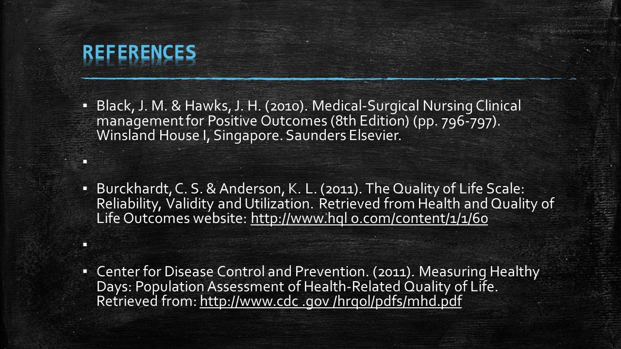 ▪ Black, J. M. & Hawks, J. H. (2010). Medical-Surgical Nursing Clinical management for Positive Outcomes (8th Edition) (pp. 796-797). Winsland House I