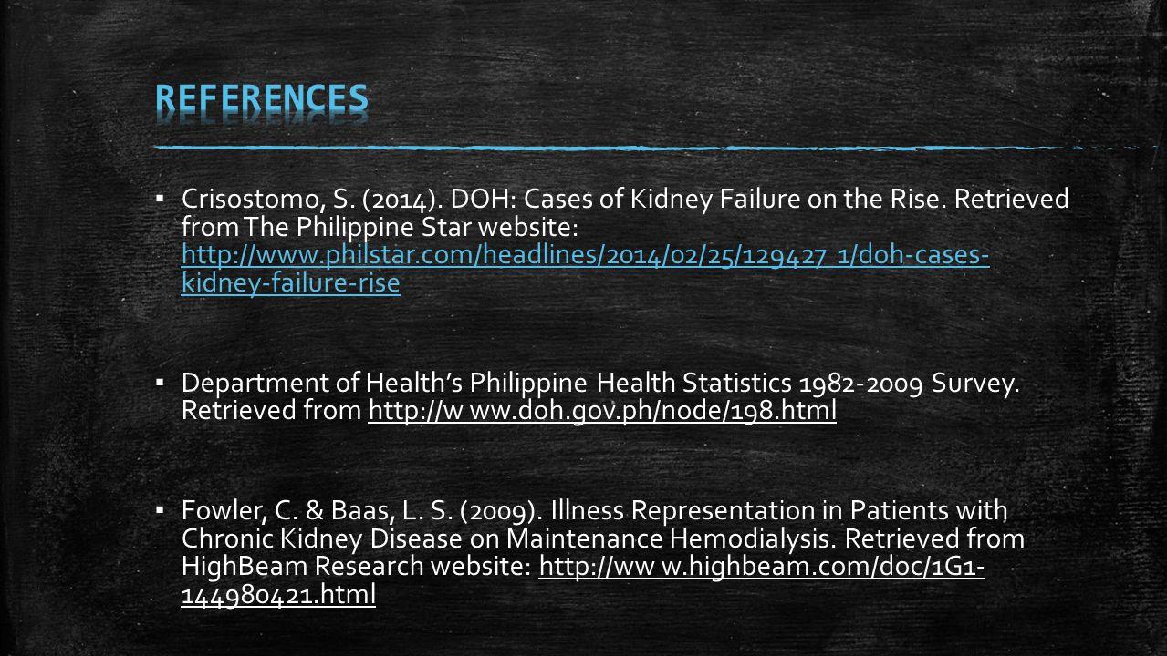 ▪ Crisostomo, S. (2014). DOH: Cases of Kidney Failure on the Rise. Retrieved from The Philippine Star website: http://www.philstar.com/headlines/2014/