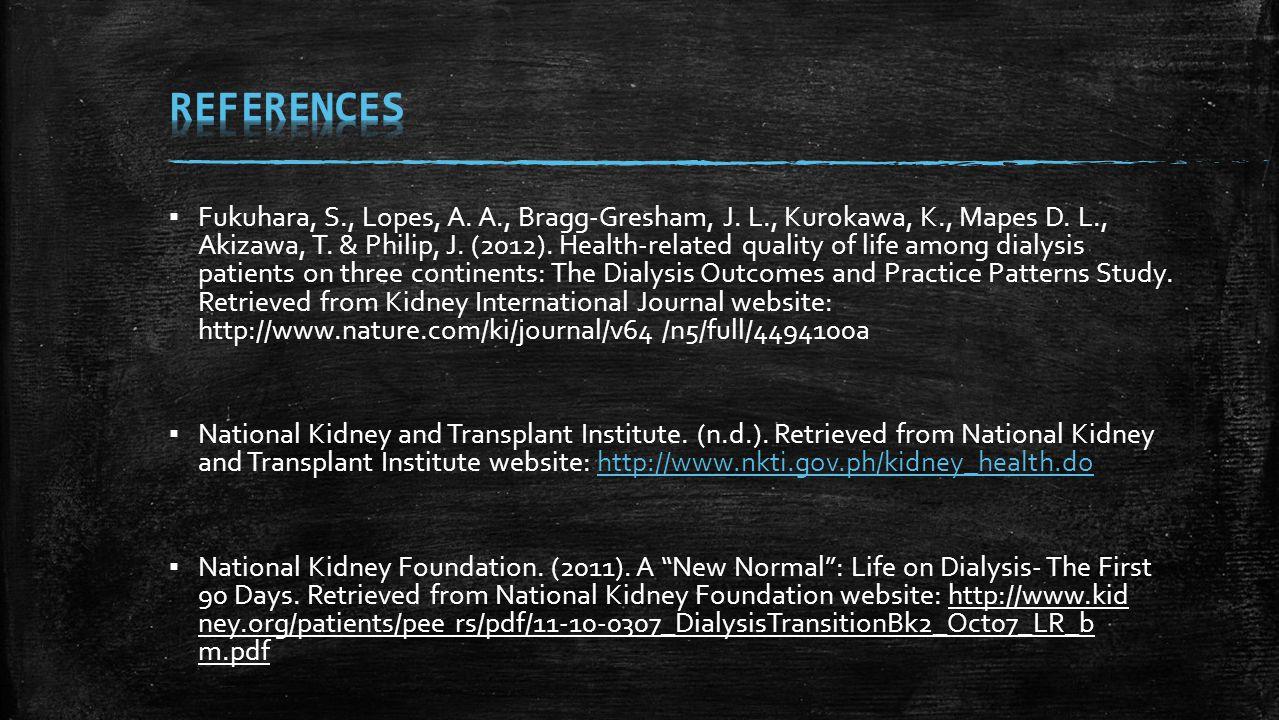 ▪ Fukuhara, S., Lopes, A. A., Bragg-Gresham, J. L., Kurokawa, K., Mapes D. L., Akizawa, T. & Philip, J. (2012). Health-related quality of life among d