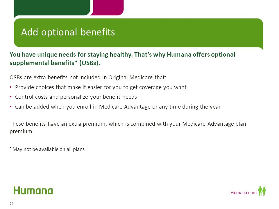 Humana.com Availability of all varies by plan: Mail-order pharmacies, like Humana-owned RightSource®* Fitness program 24-hour nurse advice line SmartSummary ® Humana Active Outlook ® (HAO) Personal health coaching Online tools on Humana.com and m.humana.com * Other pharmacies are available in our network Enjoy extra value and possible savings 28