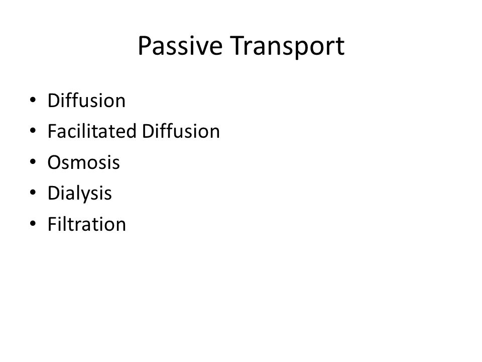 Passive Transport Diffusion Facilitated Diffusion Osmosis Dialysis Filtration
