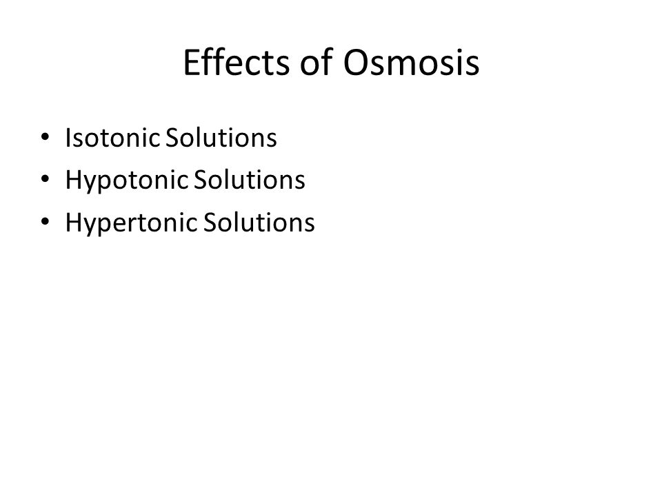 Effects of Osmosis Isotonic Solutions Hypotonic Solutions Hypertonic Solutions