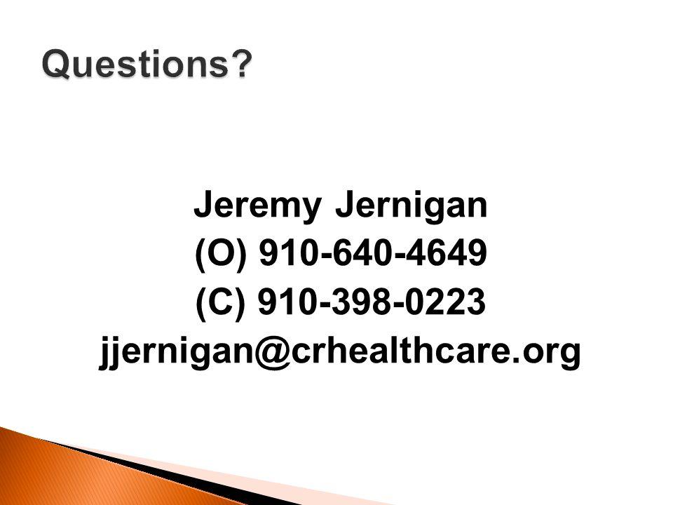 Jeremy Jernigan (O) 910-640-4649 (C) 910-398-0223 jjernigan@crhealthcare.org