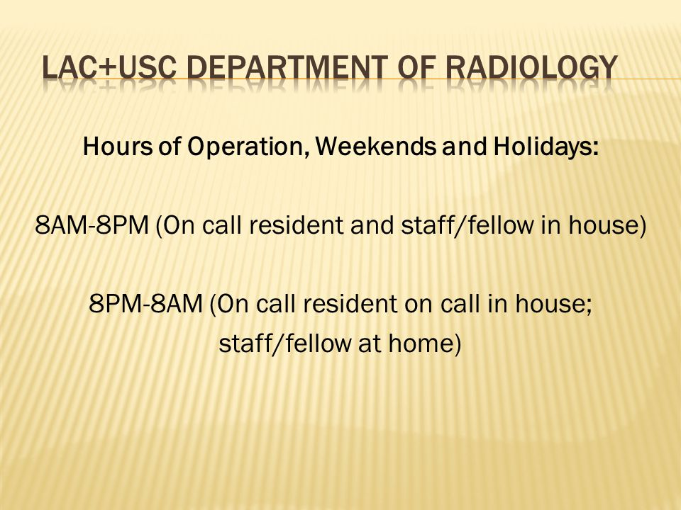 Hours of Operation, Weekends and Holidays: 8AM-8PM (On call resident and staff/fellow in house) 8PM-8AM (On call resident on call in house; staff/fell