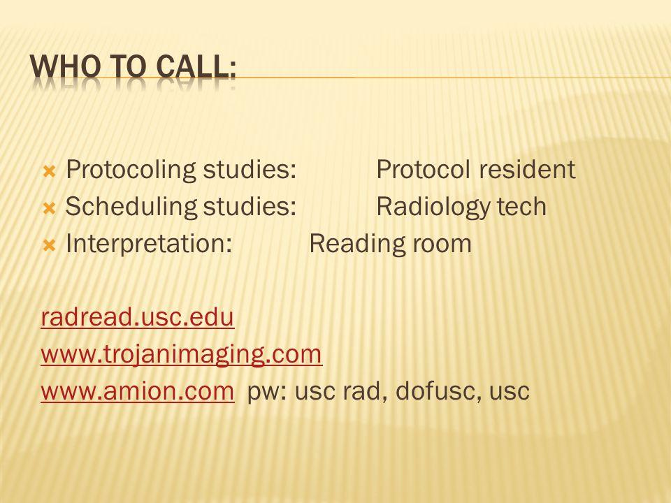  Protocoling studies: Protocol resident  Scheduling studies:Radiology tech  Interpretation: Reading room radread.usc.edu www.trojanimaging.com www.