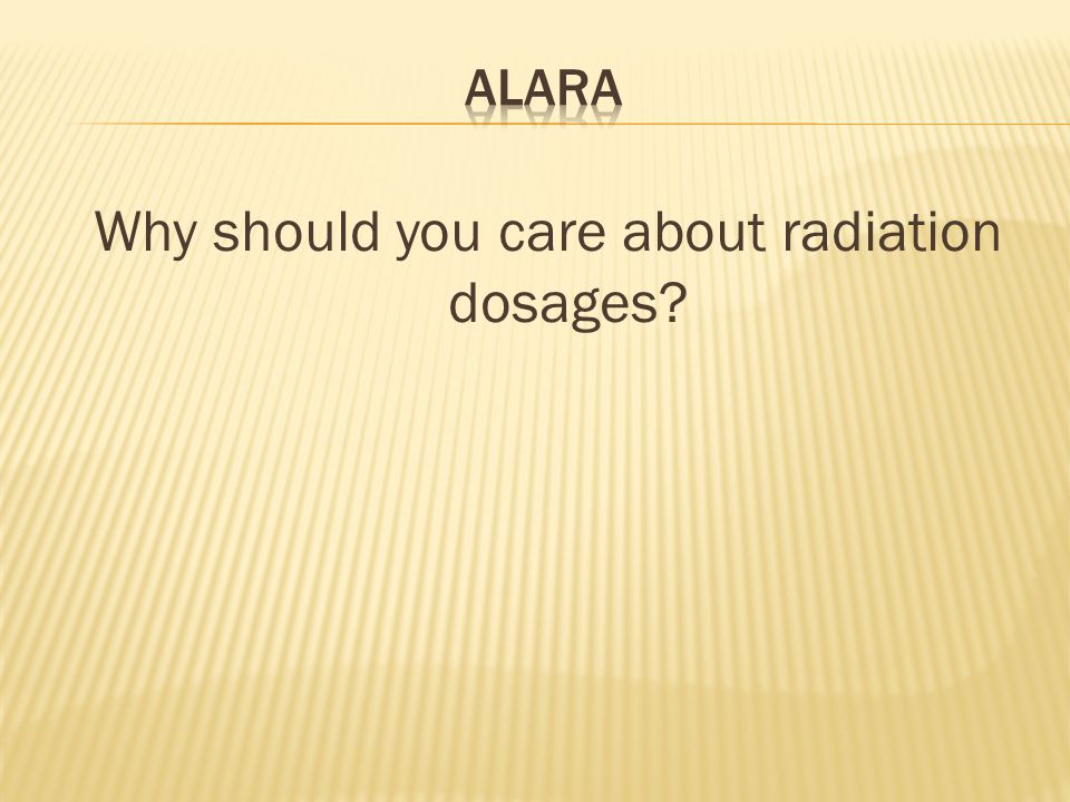 Why should you care about radiation dosages?