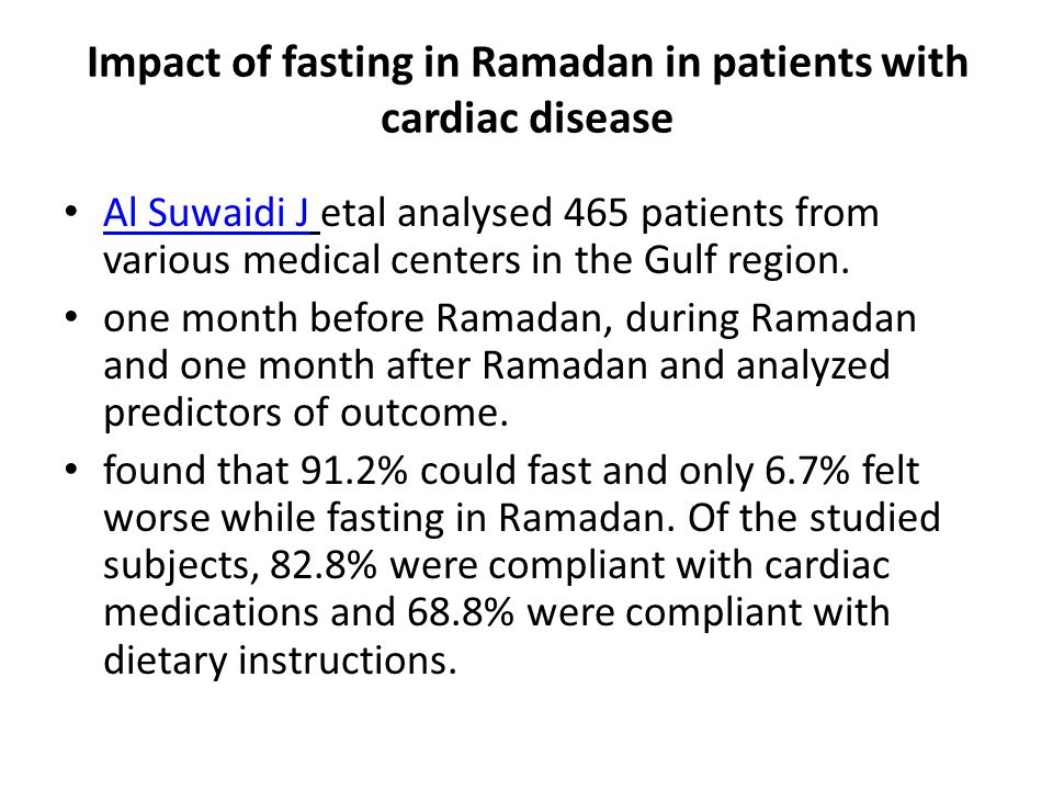 Impact of fasting in Ramadan in patients with cardiac disease Al Suwaidi J etal analysed 465 patients from various medical centers in the Gulf region.