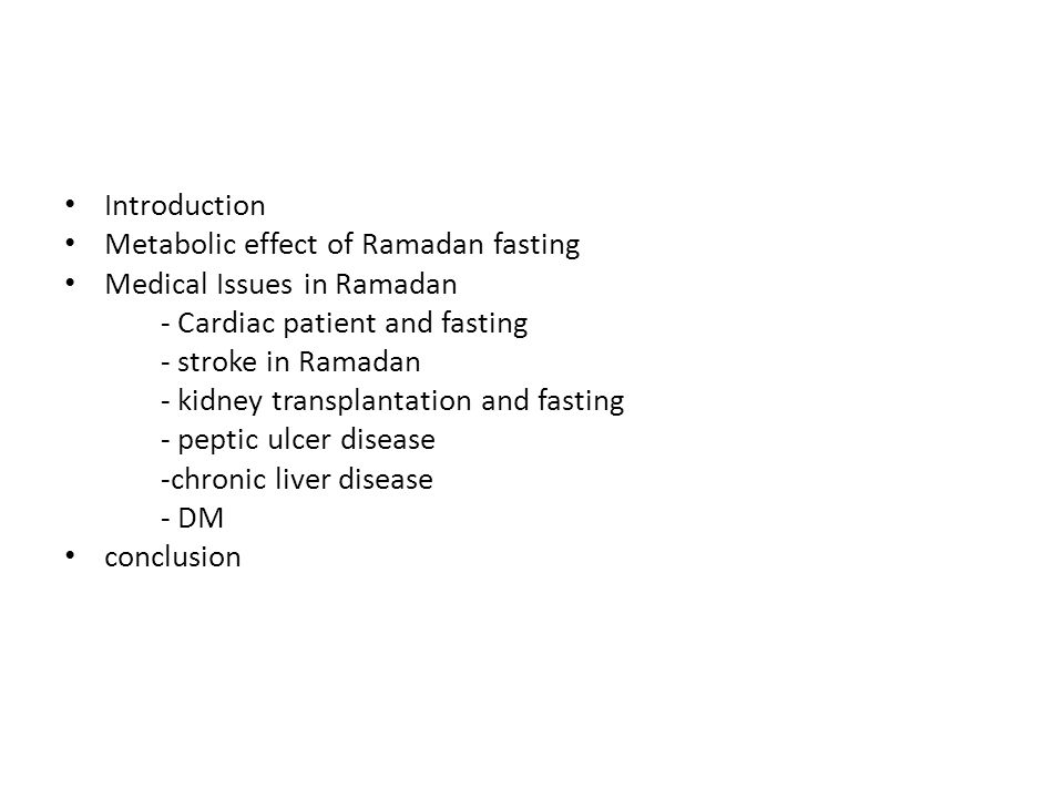 Introduction Metabolic effect of Ramadan fasting Medical Issues in Ramadan - Cardiac patient and fasting - stroke in Ramadan - kidney transplantation