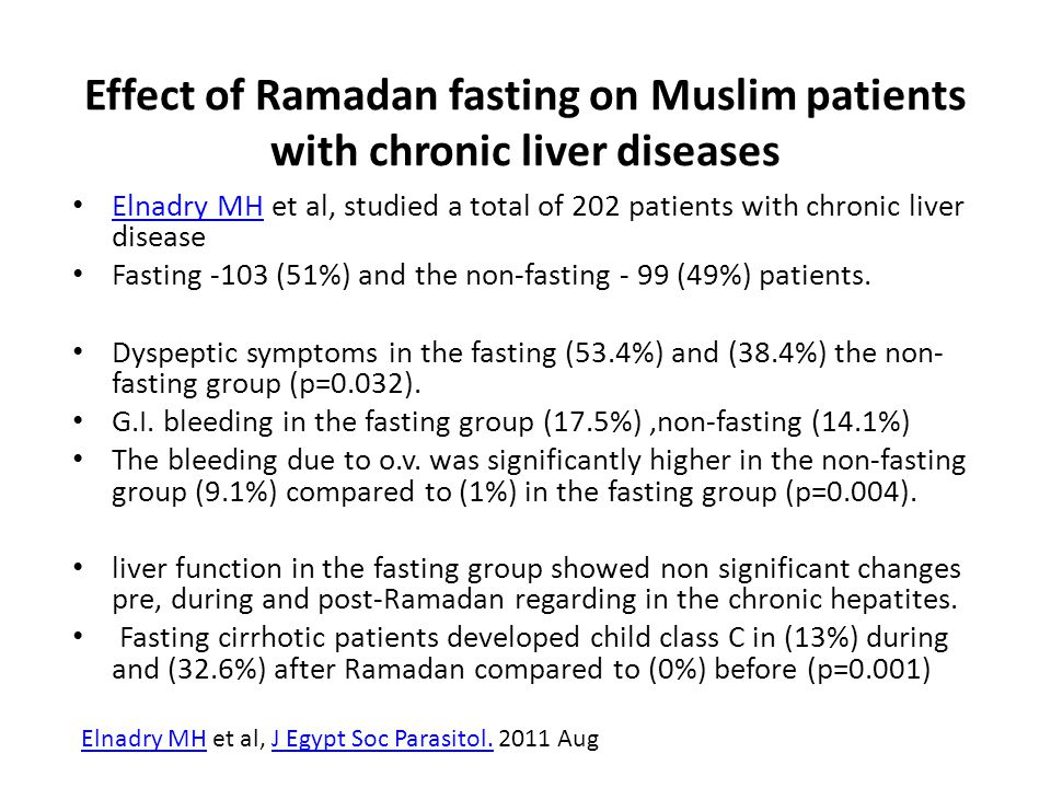 Effect of Ramadan fasting on Muslim patients with chronic liver diseases Elnadry MH et al, studied a total of 202 patients with chronic liver disease