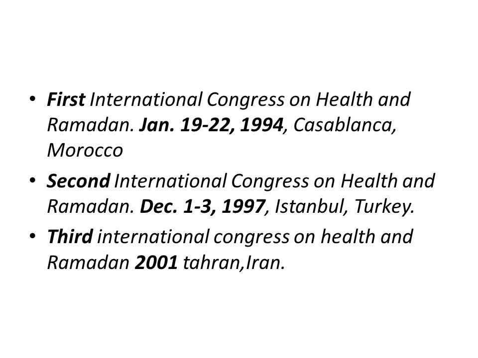 First International Congress on Health and Ramadan. Jan. 19-22, 1994, Casablanca, Morocco Second International Congress on Health and Ramadan. Dec. 1-