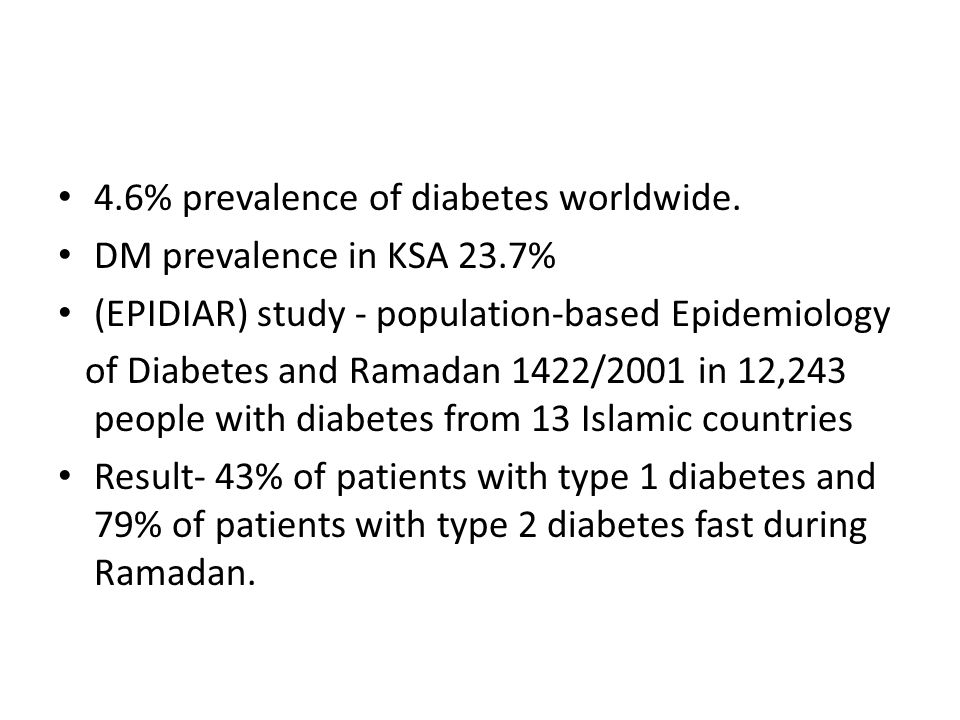4.6% prevalence of diabetes worldwide. DM prevalence in KSA 23.7% (EPIDIAR) study - population-based Epidemiology of Diabetes and Ramadan 1422/2001 in