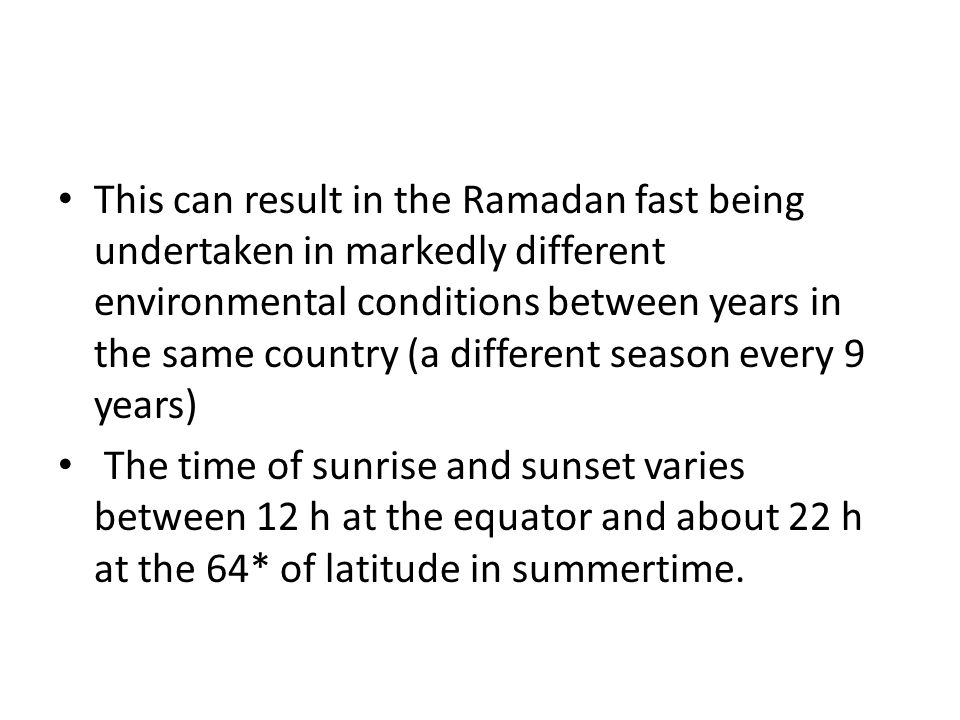 This can result in the Ramadan fast being undertaken in markedly different environmental conditions between years in the same country (a different sea