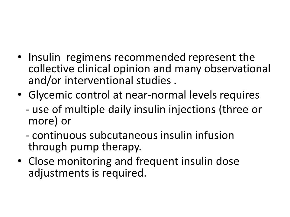 Insulin regimens recommended represent the collective clinical opinion and many observational and/or interventional studies. Glycemic control at near-