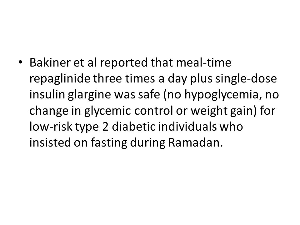 Bakiner et al reported that meal-time repaglinide three times a day plus single-dose insulin glargine was safe (no hypoglycemia, no change in glycemic