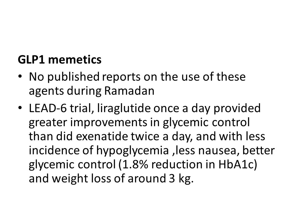 GLP1 memetics No published reports on the use of these agents during Ramadan LEAD-6 trial, liraglutide once a day provided greater improvements in gly