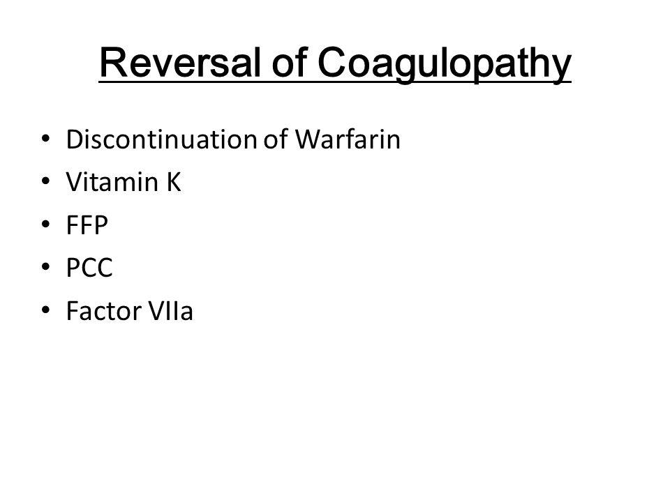 Reversal of Coagulopathy Discontinuation of Warfarin Vitamin K FFP PCC Factor VIIa