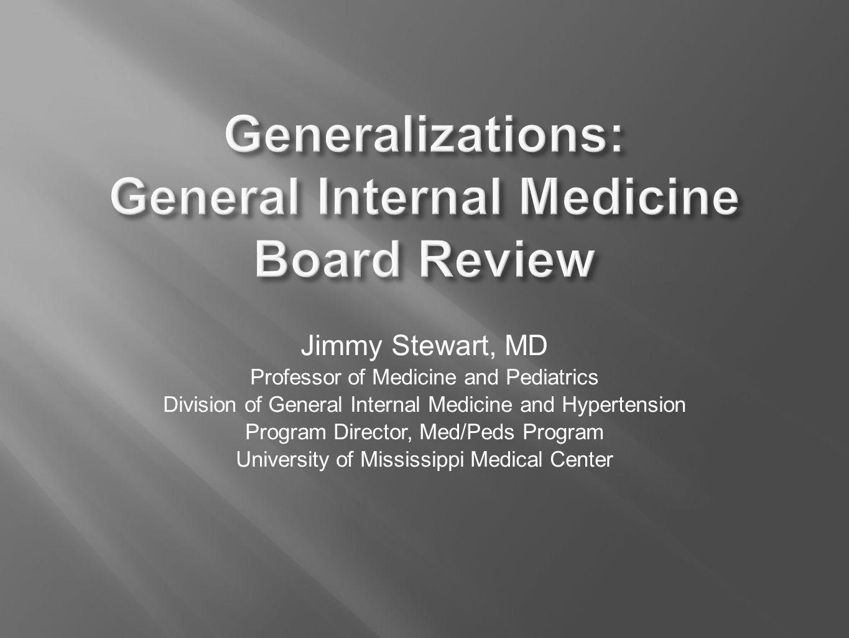 Jimmy Stewart, MD Professor of Medicine and Pediatrics Division of General Internal Medicine and Hypertension Program Director, Med/Peds Program University of Mississippi Medical Center