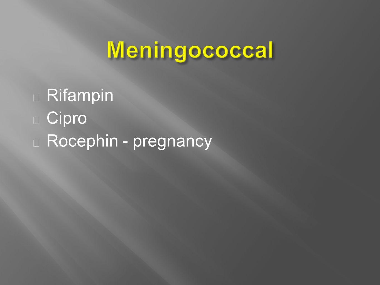  Rifampin  Cipro  Rocephin - pregnancy