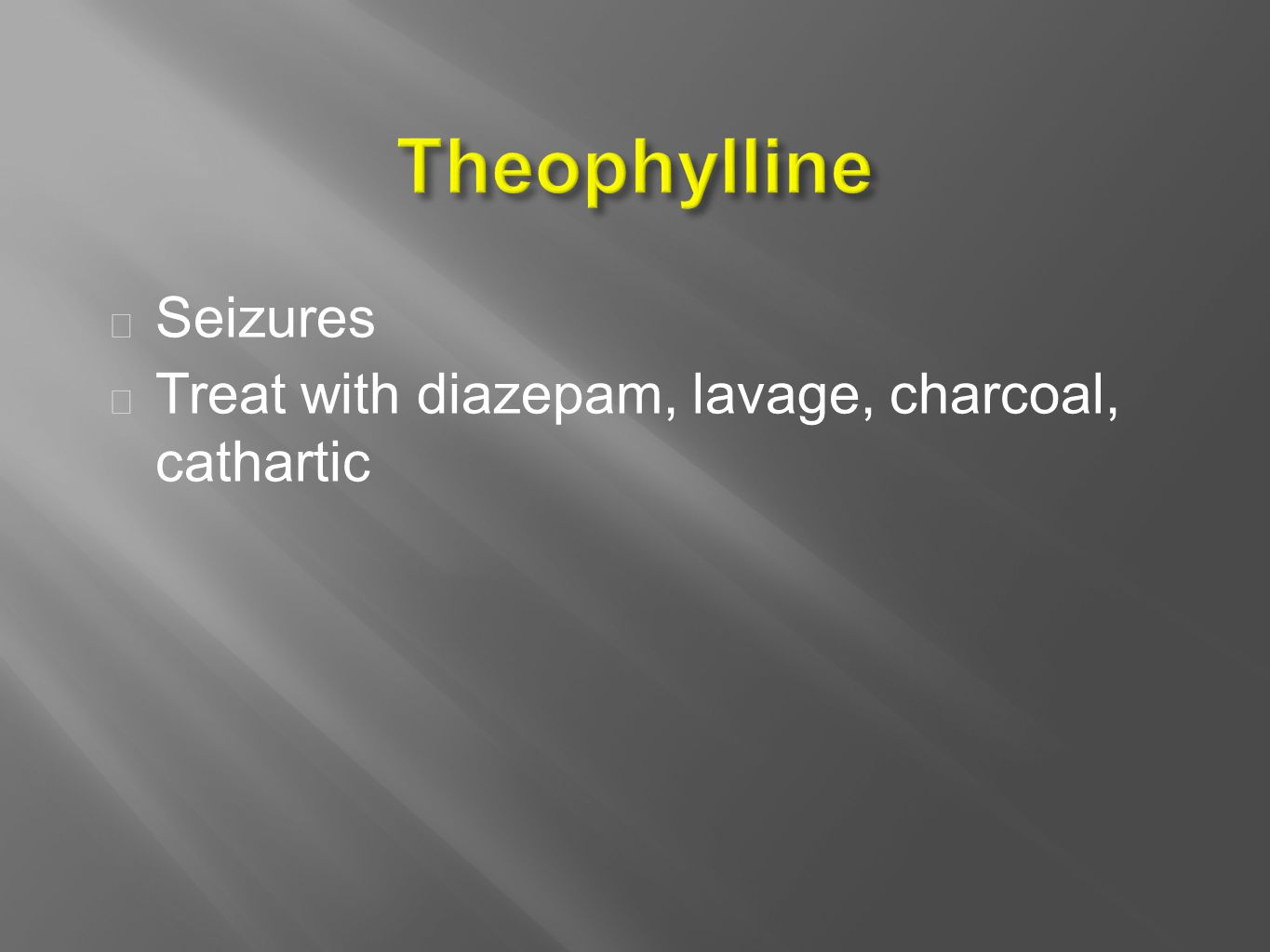  Seizures  Treat with diazepam, lavage, charcoal, cathartic