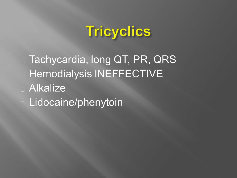  Tachycardia, long QT, PR, QRS  Hemodialysis INEFFECTIVE  Alkalize  Lidocaine/phenytoin