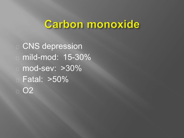 CNS depression  mild-mod: 15-30%  mod-sev: >30%  Fatal: >50%  O2