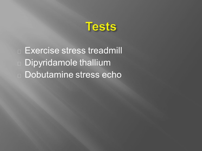 Exercise stress treadmill  Dipyridamole thallium  Dobutamine stress echo