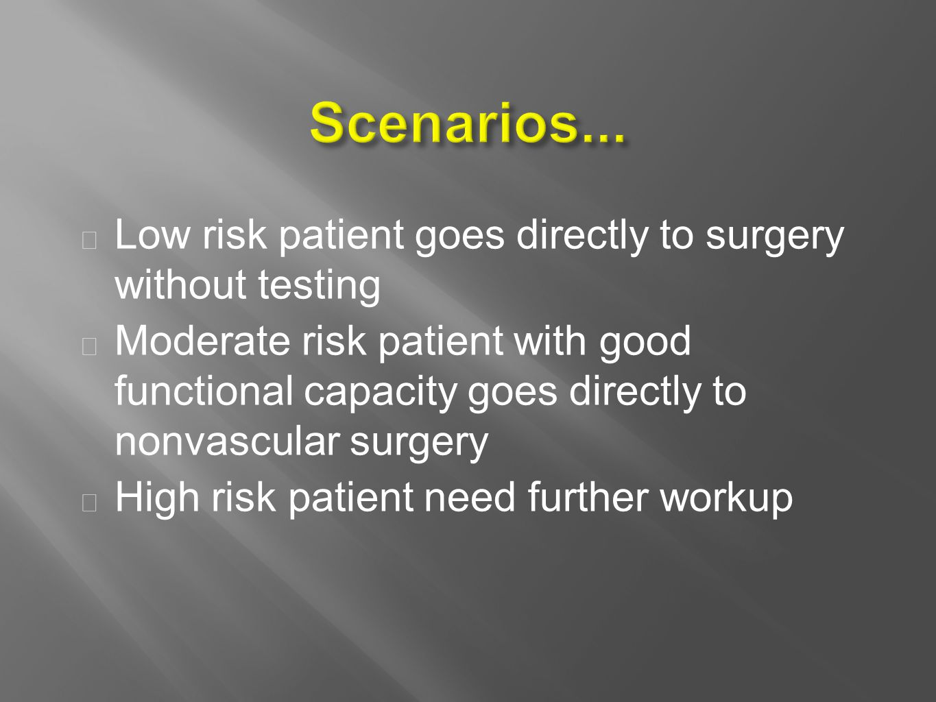 Low risk patient goes directly to surgery without testing  Moderate risk patient with good functional capacity goes directly to nonvascular surgery  High risk patient need further workup