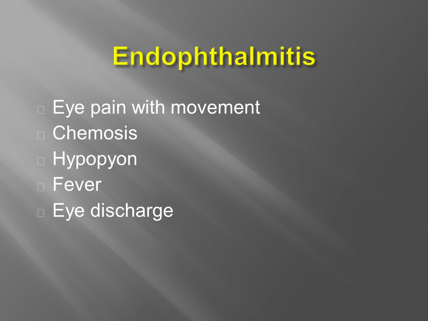  Eye pain with movement  Chemosis  Hypopyon  Fever  Eye discharge