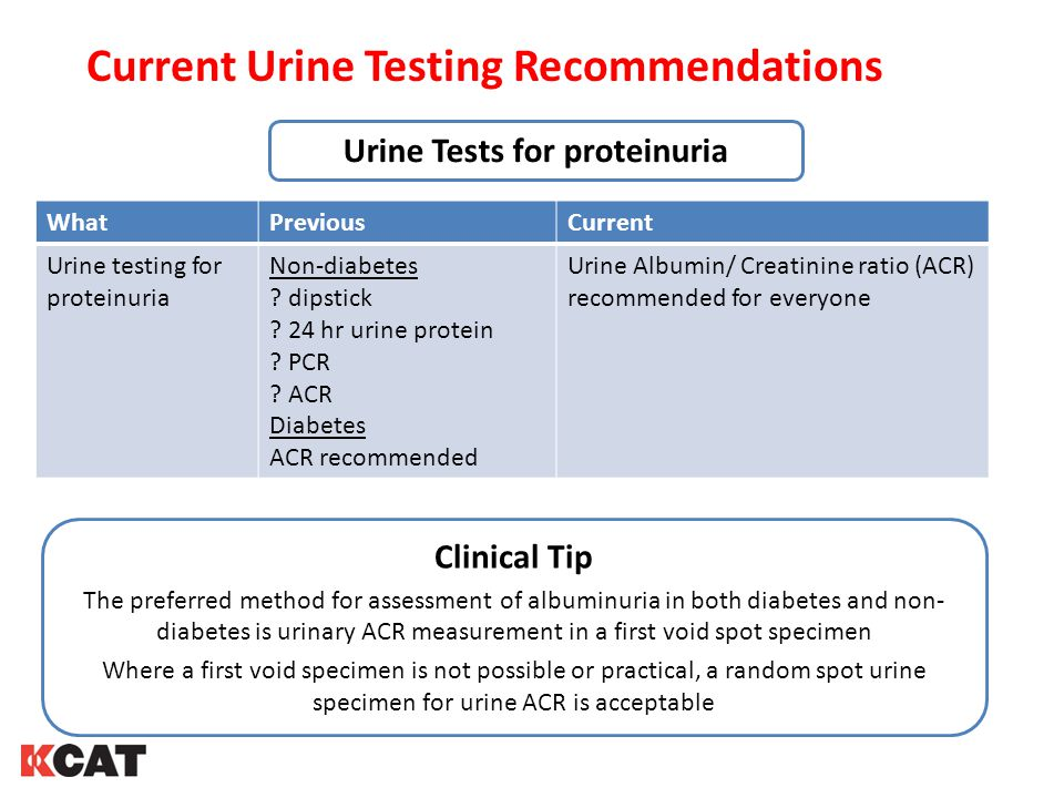 Current Urine Testing Recommendations WhatPreviousCurrent Urine testing for proteinuria Non-diabetes .