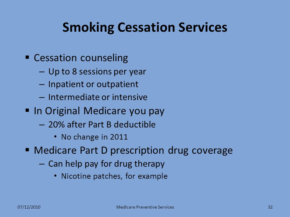 32 Smoking Cessation Services  Cessation counseling – Up to 8 sessions per year – Inpatient or outpatient – Intermediate or intensive  In Original M
